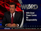 Colbert Report: The Word - With Great Power Comes No Responsibility