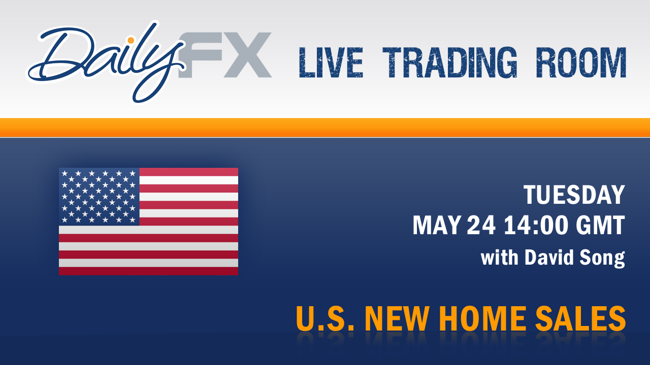 May 24 US New Home Sales with David Song - DailyFX Live Trading Room